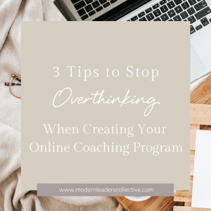 3 Tips to stop overthinking when creating your online coaching program
